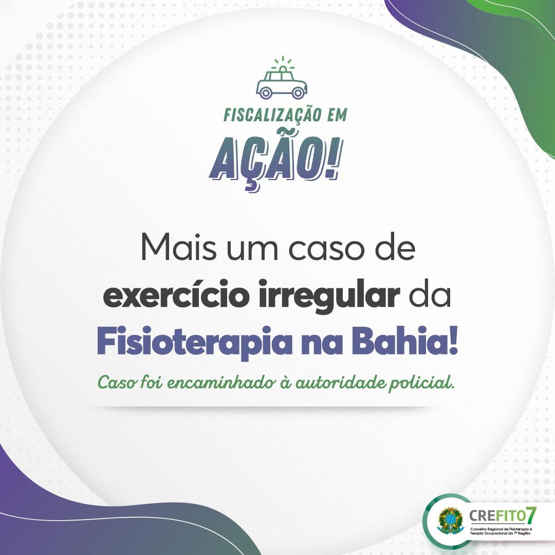 Mais um caso de exercício irregular da Fisioterapia na Bahia!
